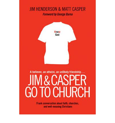 Jim & Casper Go to Church : Frank Conversation about Faith, Churches, and Well-Meaning Christians