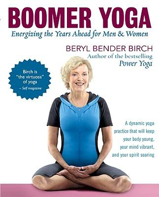 Boomer Yoga : Energizing the Years Ahead for Men and Women