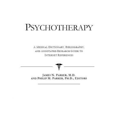 Psychotherapy : A Medical Dictionary, Bibliography, and Annotated Research Guide to Internet References