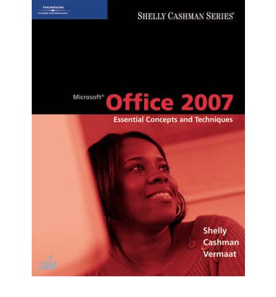 Microsoft Office 2007 : Essential Concepts and Techniques