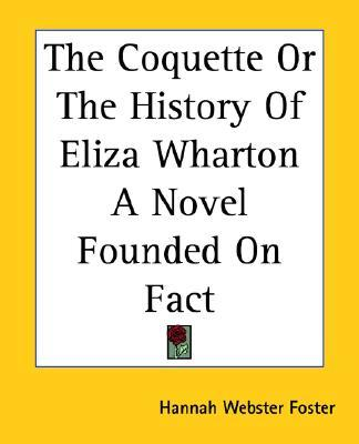 hannah webster foster coquette essays Hannah webster foster the coquette early american women writers hannah webster  essays in musical analysis volume v vocal music everything i.