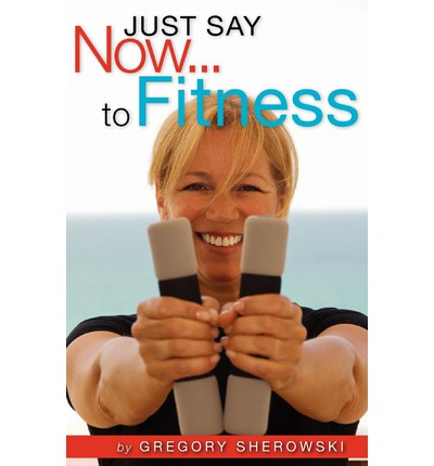 Just Say Now...to Fitness