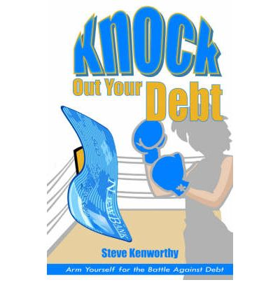 Knock Out Your Debt : Arm Yourself for the Battle Against Debt