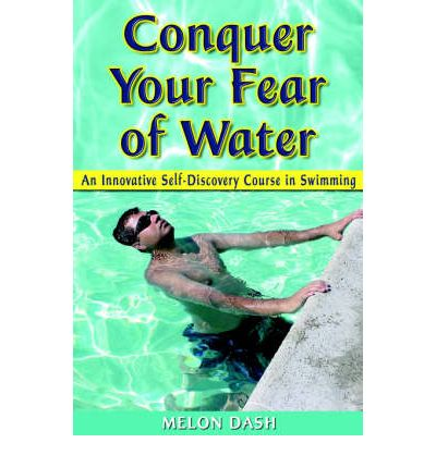 Scarica libri online gratis Conquer Your Fear of Water : An Innovative Self-Discovery Course in Swimming by Melon Dash in italiano PDF FB2 iBook
