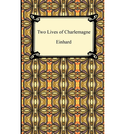 einhard life of charlemagne This text recounts charlemagne's personal life and his achievements in warfare, learning, art, building, and in the skillful administration of the state.