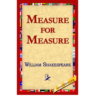 an analysis of measure to measure by william shakespeare Measure for measure study guide contains a biography of william shakespeare, literature essays, a complete e-text, quiz questions, major themes, characters, and a full summary and analysis about measure for measure.