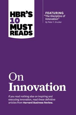 "HBR's 10 Must Reads on Innovation: With Featured Article ""the Discipline of Innovation,"" by Peter F. Drucker"