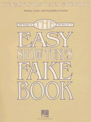 The Easy Show Tunes Fake Book : 100 Songs in the Key of C