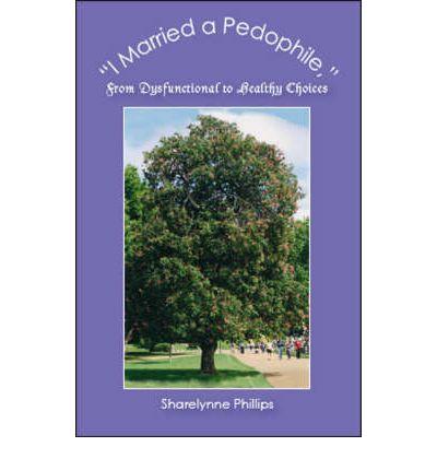 Descargar la revista ebook gratis I Married a Pedophile : From Dysfunctional To Healthy Choices ePub by Sharelynne Phillips 1425156088