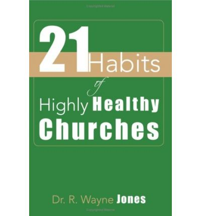 21 Habits of Highly Healthy Churches