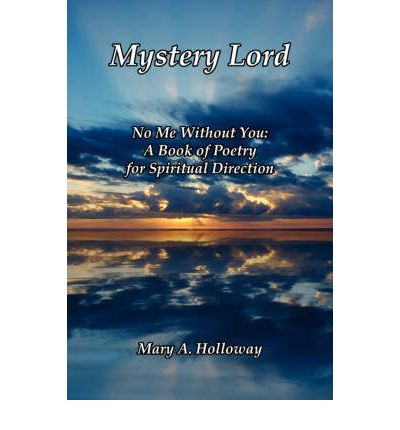 Mystery Lord : No Me Without You: A Book of Poetry for Spiritual Direction