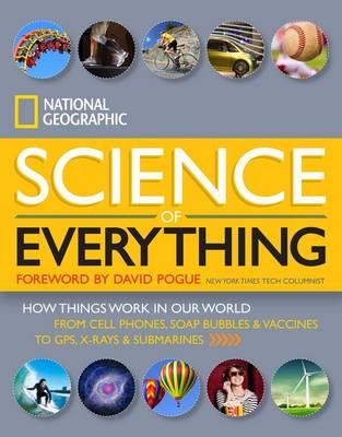 National Geographic Science of Everything : How Things Work in Our World