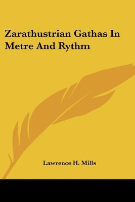Zarathustrian Gathas in Metre and Rythm : Lawrence H Mills ...