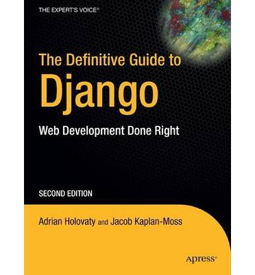 The Definitive Guide to Django : Web Development Done Right