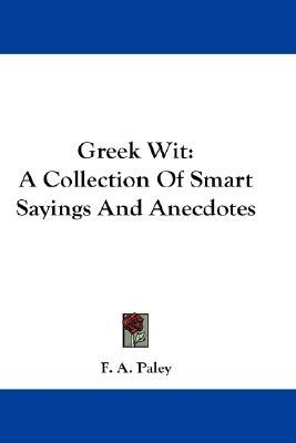 Greek Wit : A Collection of Smart Sayings and Anecdotes