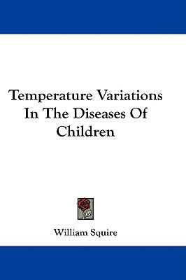 Download di condivisione di ebook gratuiti Temperature Variations In The Diseases Of Children by William Squire in italiano PDF