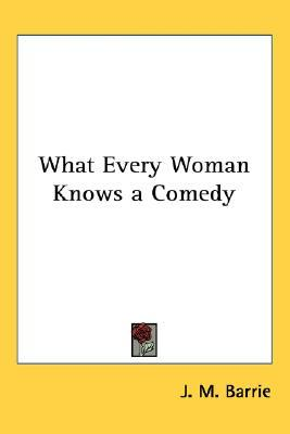 What Every Woman Knows a Comedy