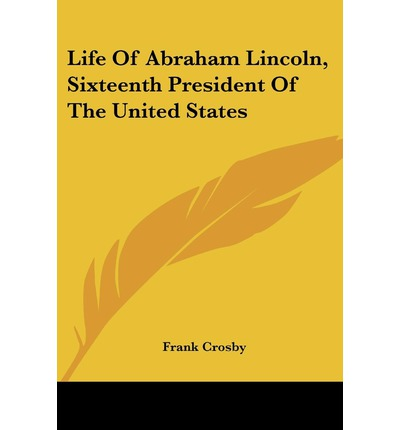 a biography and life work of abraham lincoln 16th president of the united states Abraham lincoln biography: the life and death of the 16th president of the united states  party's nomination for president, he sketched his life:  of the 16th .