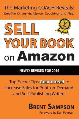 Sell Your Book on Amazon : Top Secret Tips Guaranteed to Increase Sales for Print-On-Demand and Self-Publishing Writers 3rd Edition