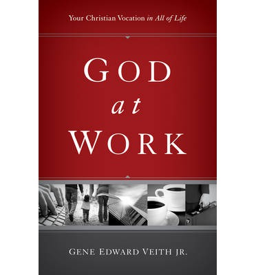 God at Work : Your Christian Vocation in All of Life