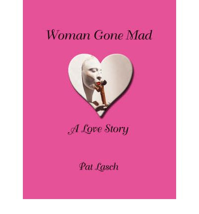 Woman Gone Mad : A Love Story