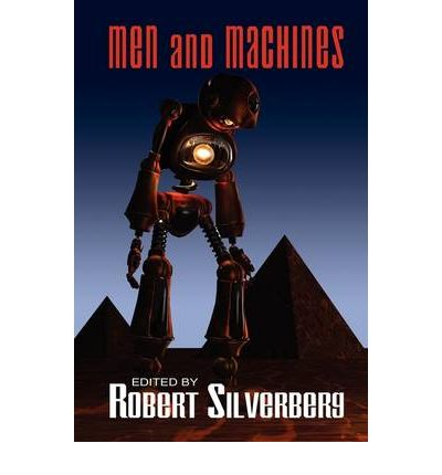 Men and Machines : Science Fiction Stories by Fred Saberhagan, Jack Williamson, Fritz Leiber, and More!