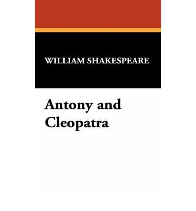 a literary analysis of the play antony and cleopatra by william shakespeare Antony and cleopatra by william shakespeare  complete text of plutarch's the life of antony, shakespeare's main  and the 1599 play the tragedy of cleopatra .