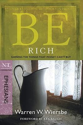 Be Rich - Ephesians: Gaining the Things That Money Can'Tbuy
