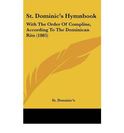 St. Dominic S Hymnbook : With the Order of Compline, According to the Dominican Rite (1885)