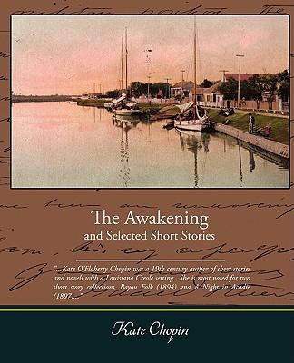 kate chopin short stories The awakening and selected short stories 3 the main building was called the house, to distinguish it from the cottages the chattering and.