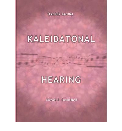 Kaleidatonal Hearing (Teachers Manual) : Melodic and Harmonic Dictation in Tonal Music