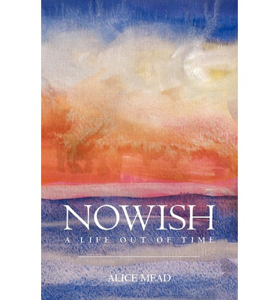 Nowish : A Life Out of Time