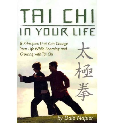 Tai Chi in Your Life : 8 Principles That Can Change Your Life While Learning and Growing with Tai Chi