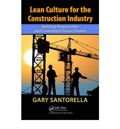Lean Culture for the Construction Industry : Building Responsible and Committed Project Teams