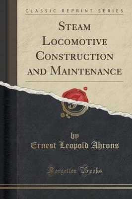 Steam Locomotive Construction and Maintenance (Classic Reprint)