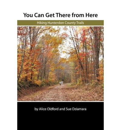 You Can Get There from Here : Hiking Hunterdon County Trails