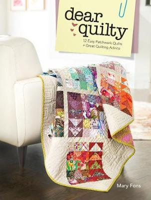 Dear Quilty : 12 Easy Patchwork Quilts + Great Quilting Advice