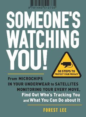 Someone  s Watching You : From Microchips in Your Underwear to Satellites Moni...