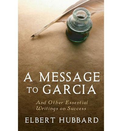 a message to garcia and other essays Buy a message to garcia and other essays by elbert hubbard (isbn: 9781420938944) from amazon's book store everyday low prices and free delivery on eligible orders.