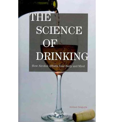 The Science of Drinking : How Alcohol Affects Your Body and Mind