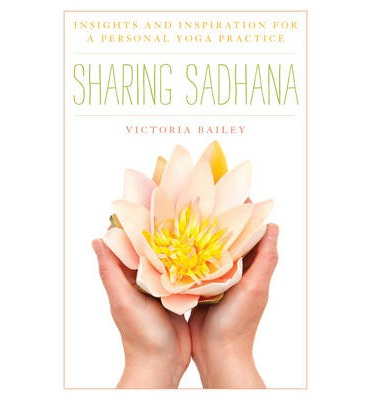 Sharing Sadhana : Insights and Inspiration for a Personal Yoga Practice
