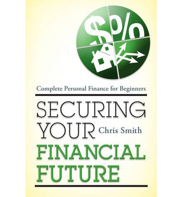 Securing Your Financial Future : Complete Personal Finance for Beginners