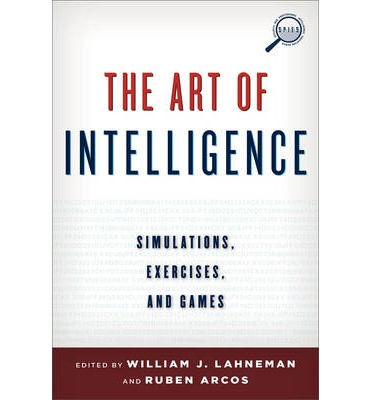 """Ebooks téléchargement gratuit pdf The Art of Intelligence : Simulations, Exercises, and Games 1442228970 by William J. Lahneman, Ruben Arcos""""  (French Edition) PDF iBook PDB"""