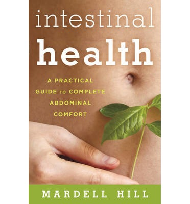 Intestinal Health : A Practical Guide to Complete Abdominal Comfort