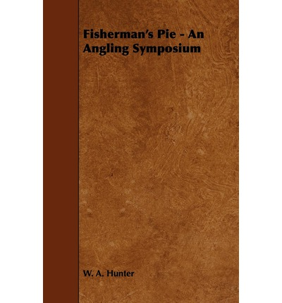 Fisherman's Pie - An Angling Symposium