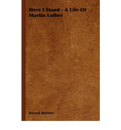 here i stand by roland h Here i stand by roland herbert bainton, 9780452011465, available at book depository with free delivery worldwide.