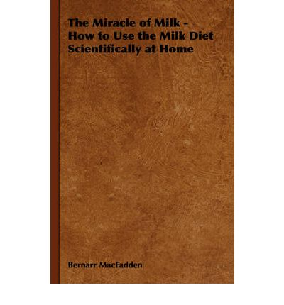 The Miracle of Milk - How to Use the Milk Diet Scientifically at Home