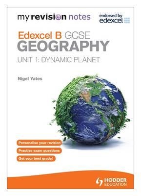 My Revision Notes: Edexcel B GCSE Geography: Dynamic Planet: Unit 1