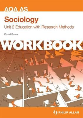 AQA AS Sociology Unit 2 Workbook: Education with Research Methods: Workbook Unit 2