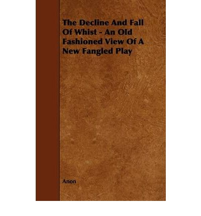 The Decline And Fall Of Whist - An Old Fashioned View Of A New Fangled Play